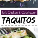 rolled taquitos stuffed with jerk spiced chicken cauliflower and sauce
