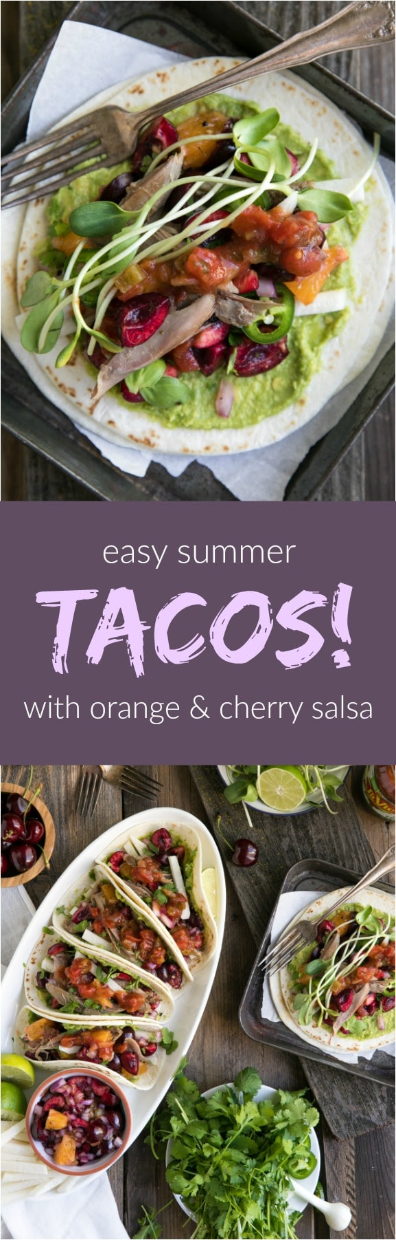 Easy Summer Tacos with Orange Cherry Salsa. Tacos are a California summer staple and one of my favorite foods. Today I'm celebrating delicious tacos, sweet summer and 100 years of the makers of LA VICTORIA® Brand with these amazing Summer Tacos with Orange Cherry Salsa. #ad #tacos #cherry #duck #healthyrecipes