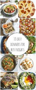 10 pictures of various easy dinners for busy nights