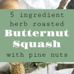 5 ingredient herb raosted butternut squash with pine nuts