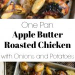 one pan apple butter roasted chicken with Onions and Potatoes
