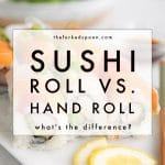 A close up of sushi with text overlay stating: sushi roll vs hand roll whats the difference