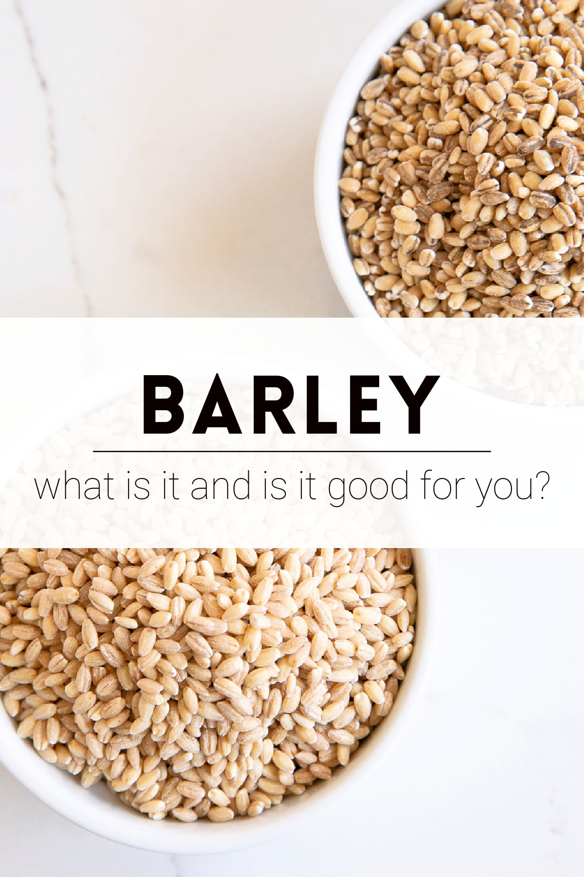"""Image of two white ramekins one filled with pearled barley and one with hulled barley with the text overlay """"Barley: What Is It And Is It Good For You?"""""""